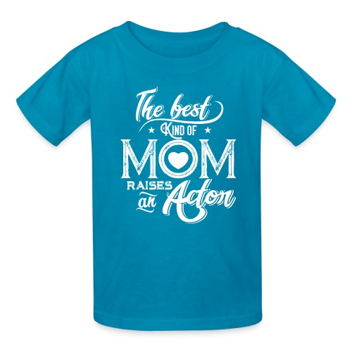 The Best Kind Of Mom Raises An Actor, Mother's Day - Kids' T-Shirt