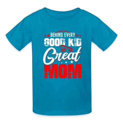 Behind Every Good Kid Is A Great Mom, Thanks Mom - Kids' T-Shirt