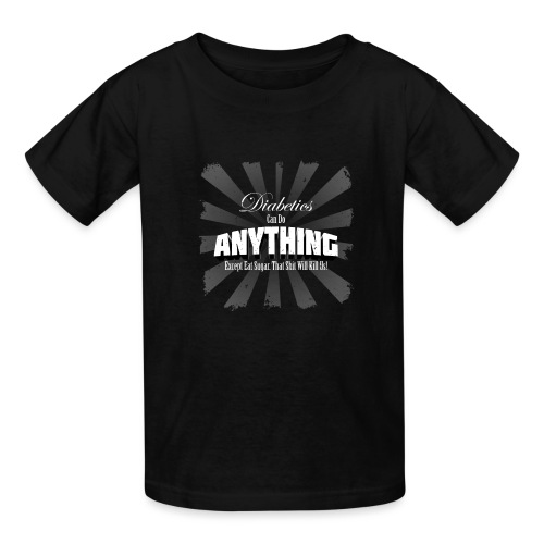 Diabetics Can Do Anything........... - Kids' T-Shirt