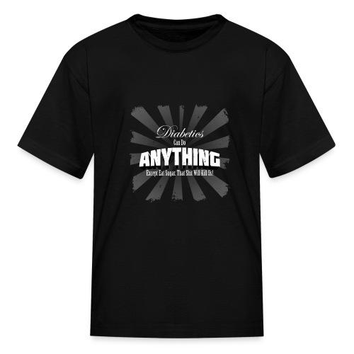 Diabetics Can Do Anything........... - Kids' T-Shirt