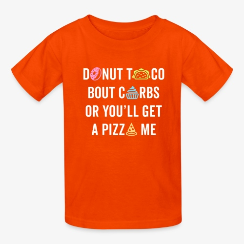 Donut Taco Bout Carbs Or You'll Get A Pizza Me v1 - Kids' T-Shirt