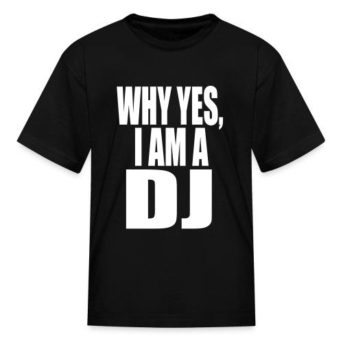 WHY YES I AM A DJ - Kids' T-Shirt