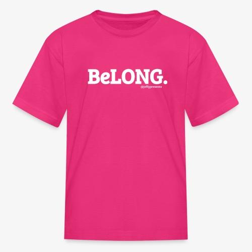 BeLONG. @jeffgpresents - Kids' T-Shirt