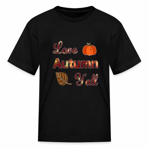 Love Autumn Y'all Fall Season Leaf Foliage Gourd. - Kids' T-Shirt