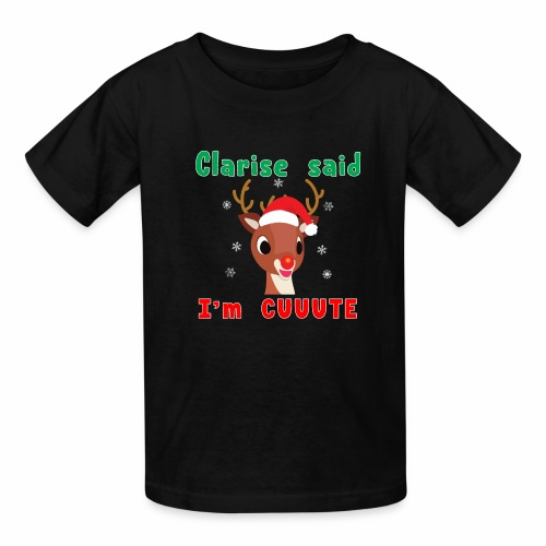 Clarise said I'm Cute Rudolph Red Nose Reindeer. - Kids' T-Shirt