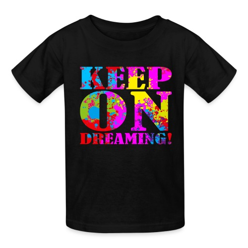 Keep on Dreaming - Kids' T-Shirt