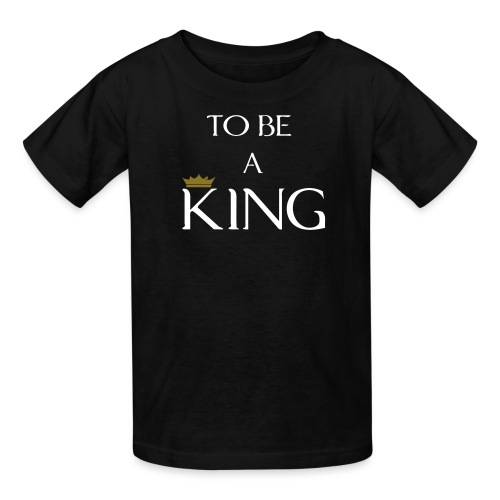 TO BE A king2 - Kids' T-Shirt