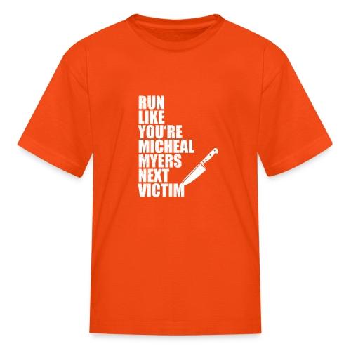 Run like you are Micheal Myers next victim - Kids' T-Shirt