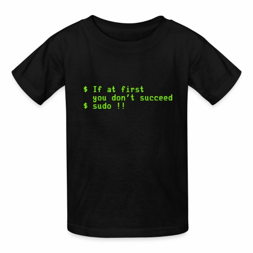 If at first you don't succeed; sudo !! - Kids' T-Shirt