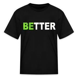 be better - Kids' T-Shirt