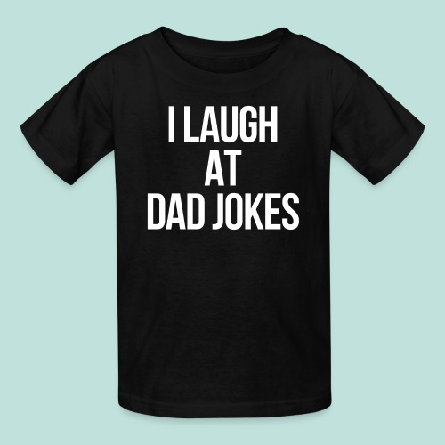 I LAUGH AT DAD JOKES - Kids' T-Shirt