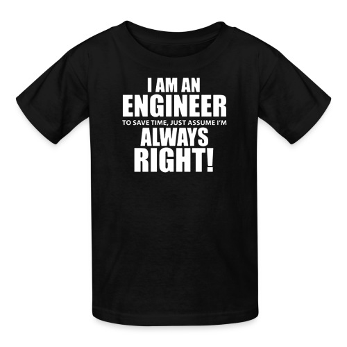 I Am An Engineer Let s Assume I m Always Right - Kids' T-Shirt