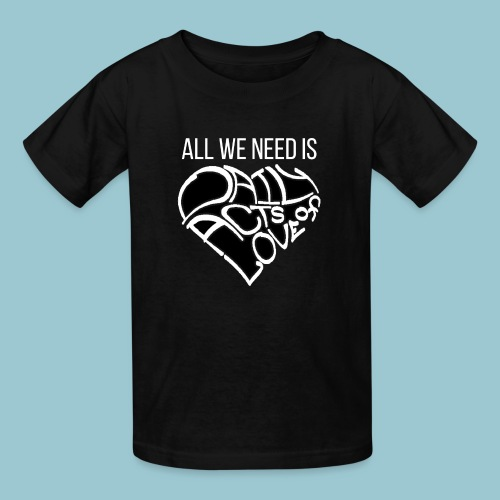 ALL WE NEED IS - Dark Shirt - Kids' T-Shirt