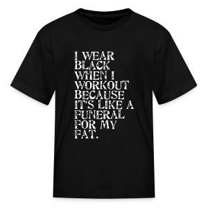 I Wear Black When I Work Out - Kids' T-Shirt