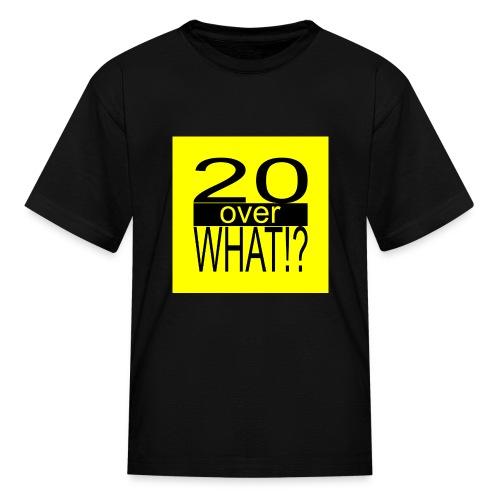 20 over WHAT!? logo (black/yellow) - Kids' T-Shirt