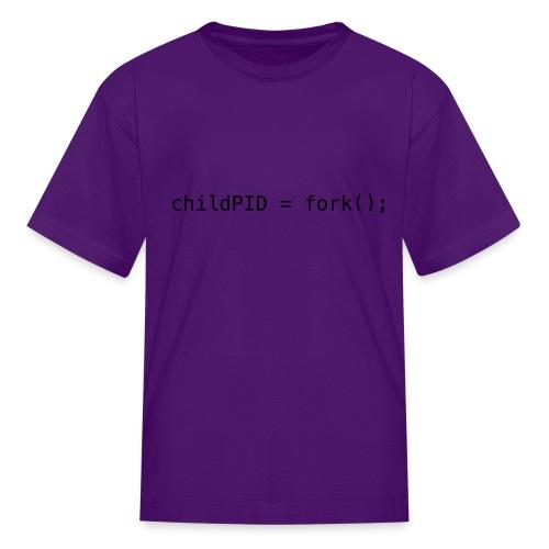 childPID = fork(); - Kids' T-Shirt