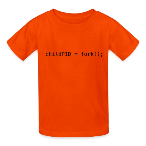 childPID = fork(); - Kids' T-Shirt