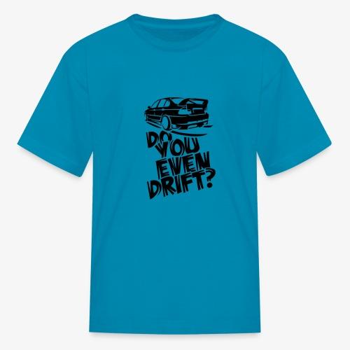 Do you even drift - Kids' T-Shirt