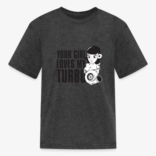 you girl loves my turbo - Kids' T-Shirt