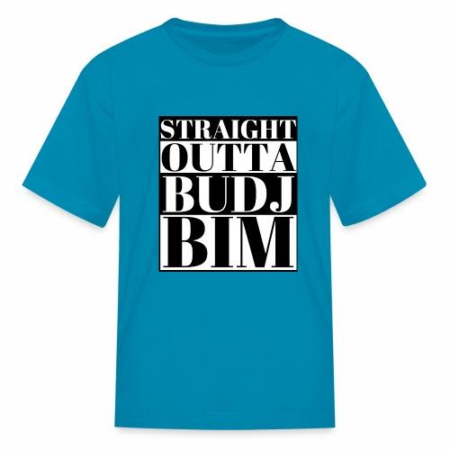 STRAIGHT OUTTA BUDJ BIM - Kids' T-Shirt