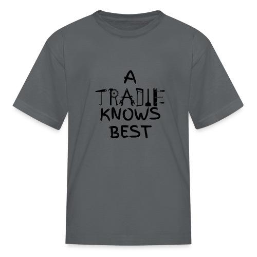 A Tradie knows best - Kids' T-Shirt