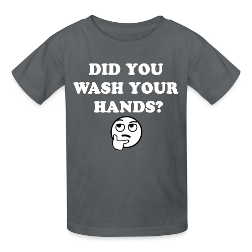 DID YOU WASH YOUR HANDS WHITE - Kids' T-Shirt