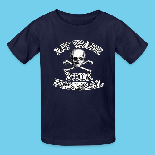 My Wake Your Funeral - Kids' T-Shirt