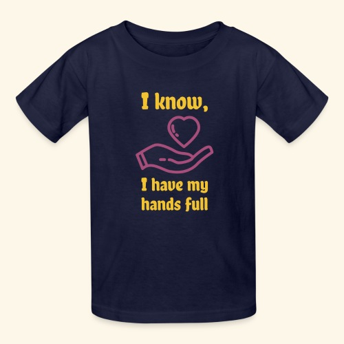 I know, I have my hands full - Kids' T-Shirt