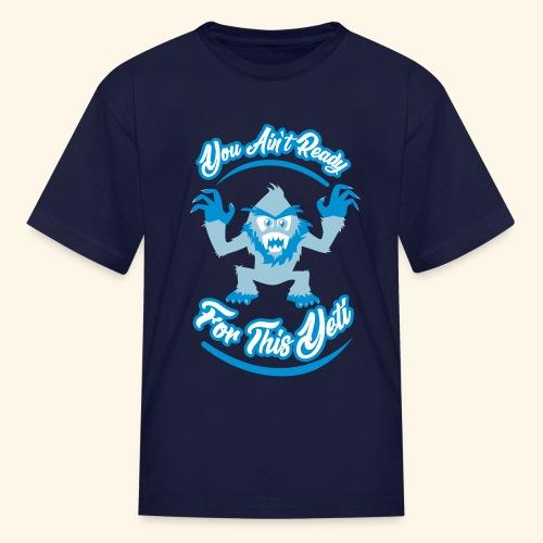 You Ain't Ready - Kids' T-Shirt