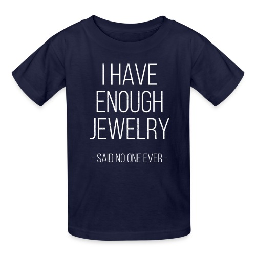 I have enough jewelry - said no one ever! - Kids' T-Shirt