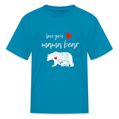 Love you mama bear - Kids' T-Shirt