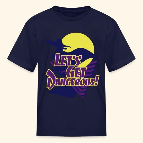 Let's get dangerous - Kids' T-Shirt
