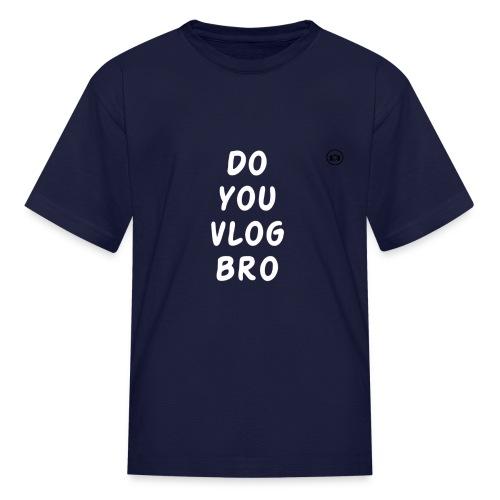 DO you vlog bro T-Shirt - Kids' T-Shirt