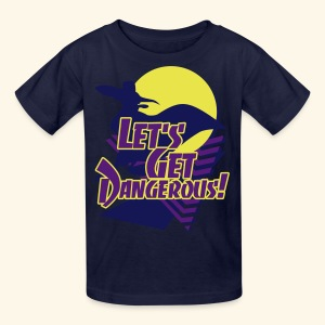 Let's get dangerous - Kids' T-Shirt