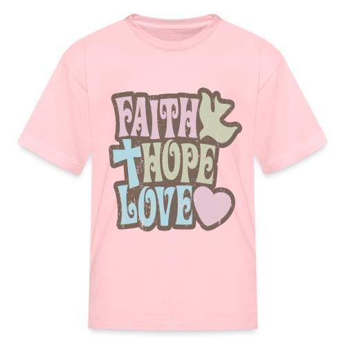 Faith, Hope, Love - Kids' T-Shirt