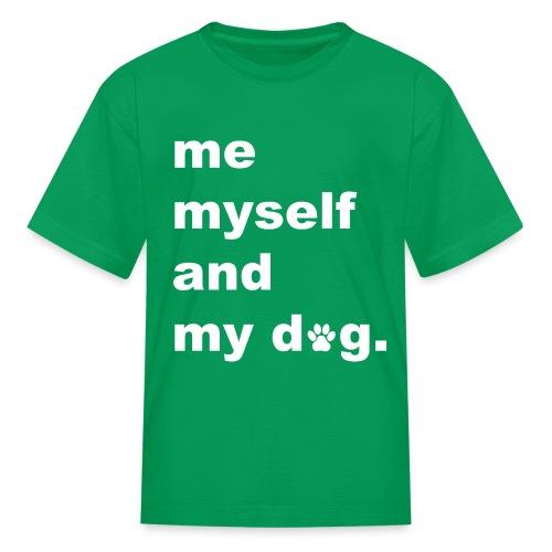 Me Myself And My Dog - Kids' T-Shirt