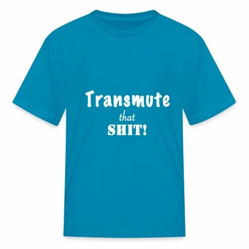 Transmute that Shit 2-White - Kids' T-Shirt