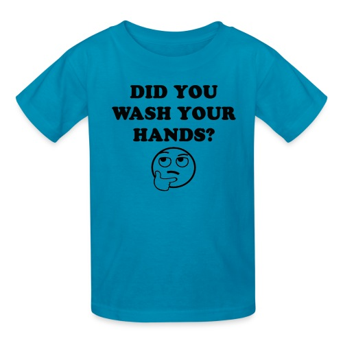 DID YOU WASH YOUR HANDS BLACK - Kids' T-Shirt