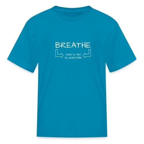 breathe - that's my algorithm - Kids' T-Shirt
