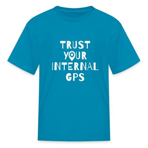 TRUST YOUR INTERNAL GPS - Kids' T-Shirt