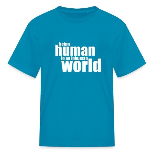 Be human in an inhuman world - Kids' T-Shirt