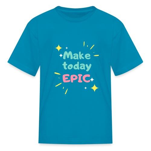Make today epic - Kids' T-Shirt