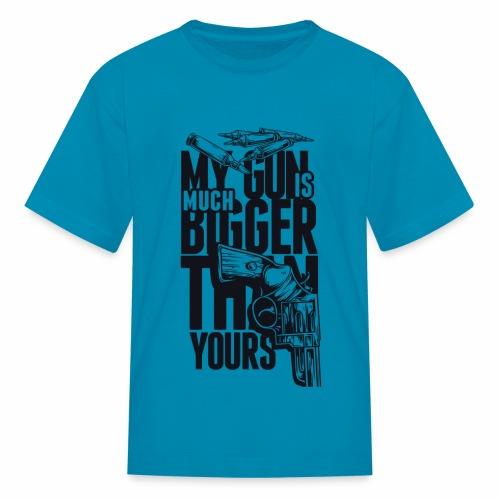 My Gun is Much Bigger Then Your Gun - Kids' T-Shirt