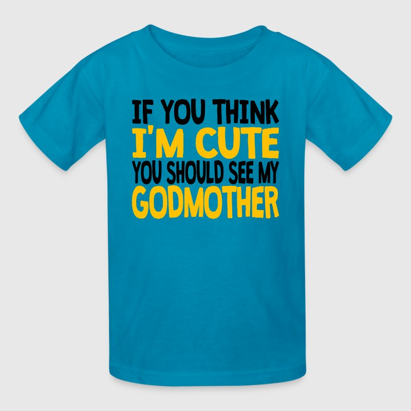 If You Think I'm Cute You Should See My Godmother - Kids' T-Shirt
