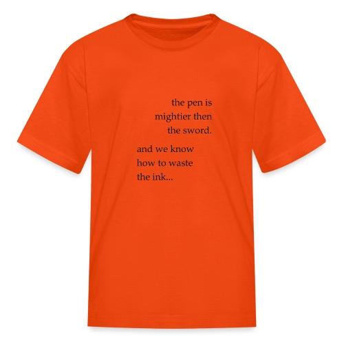 the pen is mightier - Kids' T-Shirt