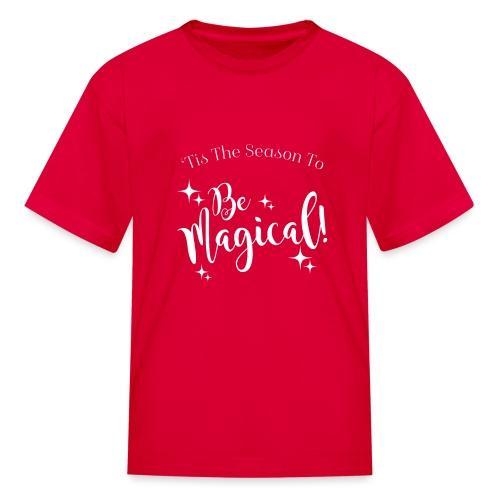 Tis The Season To Be Magical - Kids' T-Shirt