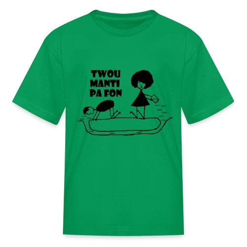 Twou_manti_pa_fon - Kids' T-Shirt