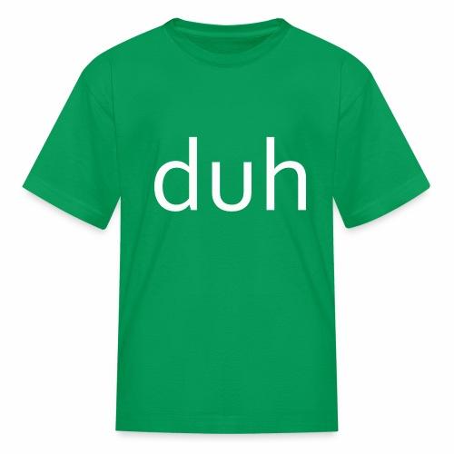 White Duh - Kids' T-Shirt