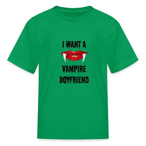 I Want a Vampire Boyfriend - Kids' T-Shirt
