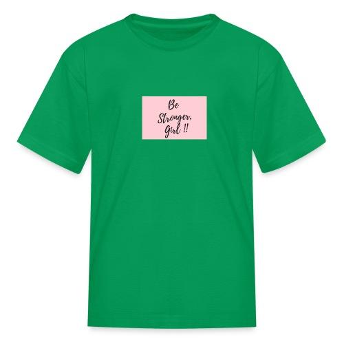 Be Stronger Girl - Kids' T-Shirt